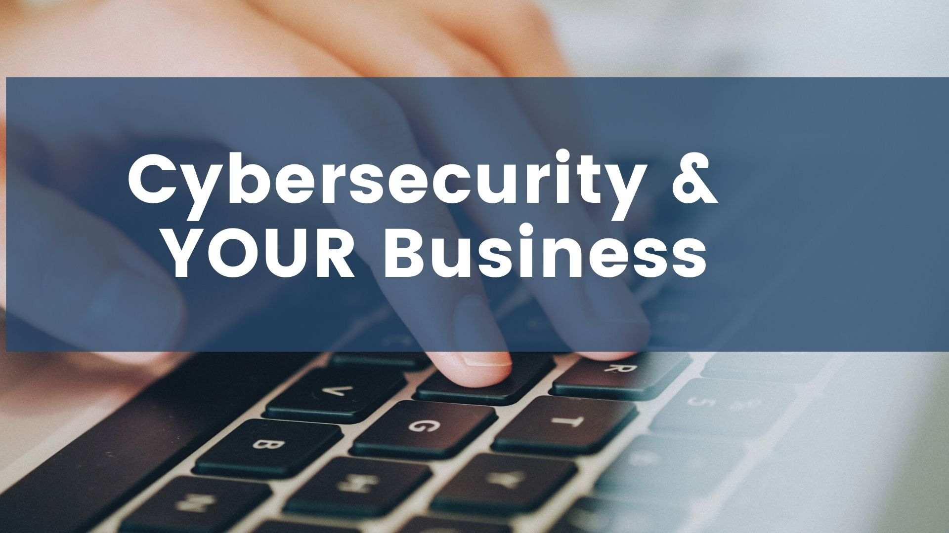 Cybersecurity and YOUR Business course image